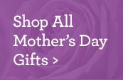 Mother's Day Flowers & Gifts