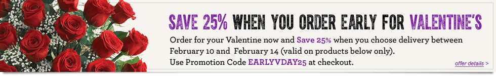 Save 25% when you order early for Valentine's promo:EARLYVDAY25